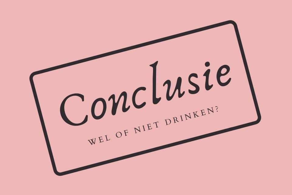 conclusie wel of niet drinken